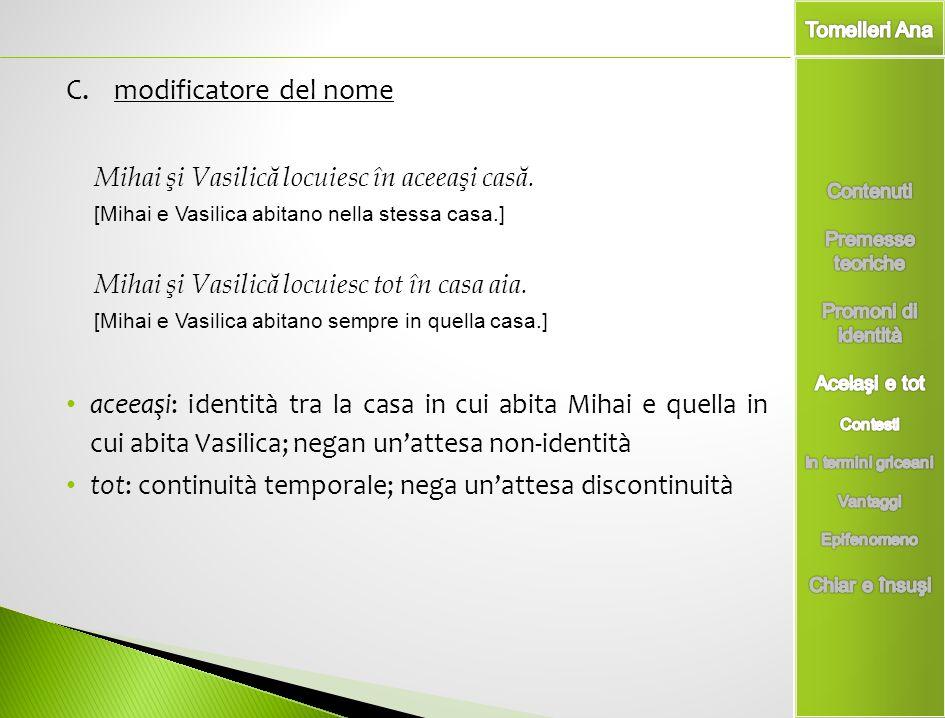modificatore del nome Mihai şi Vasilică locuiesc în aceeaşi casă. [Mihai e Vasilica abitano nella stessa casa.]
